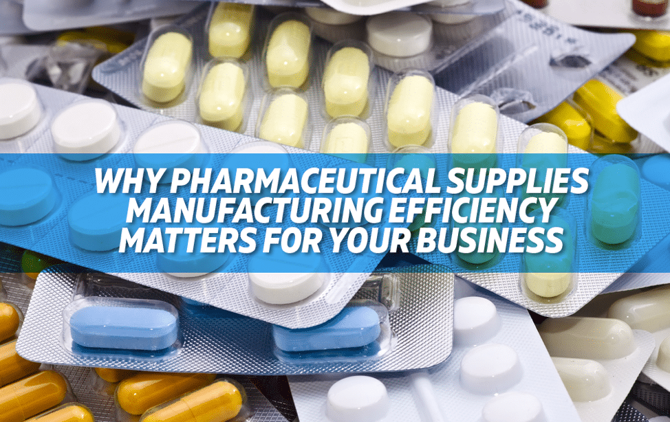 Why Pharmaceutical Supplies Manufacturing Efficiency Matters for Your Business
