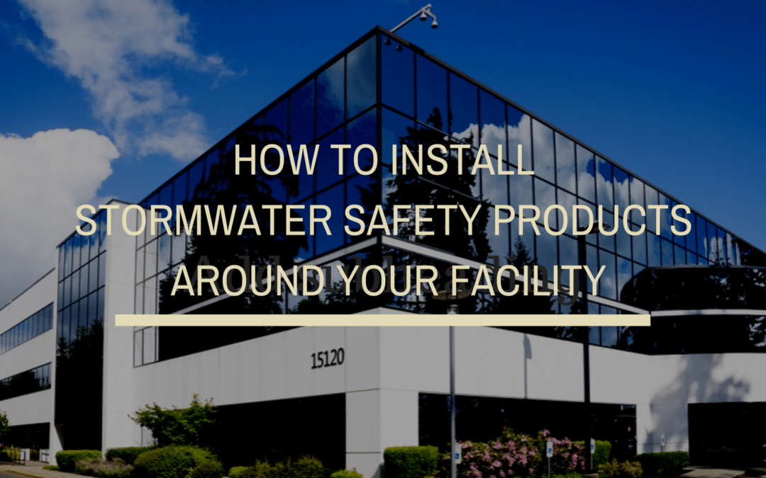 How to Install Stormwater Safety Products Around Your Facility