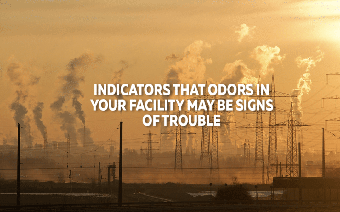 Indicators That Odors In Your Facility May Be Signs Of Trouble