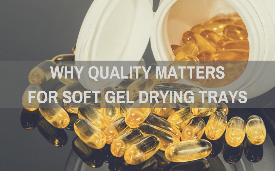 Why Quality Matters For Soft Gel Drying Trays