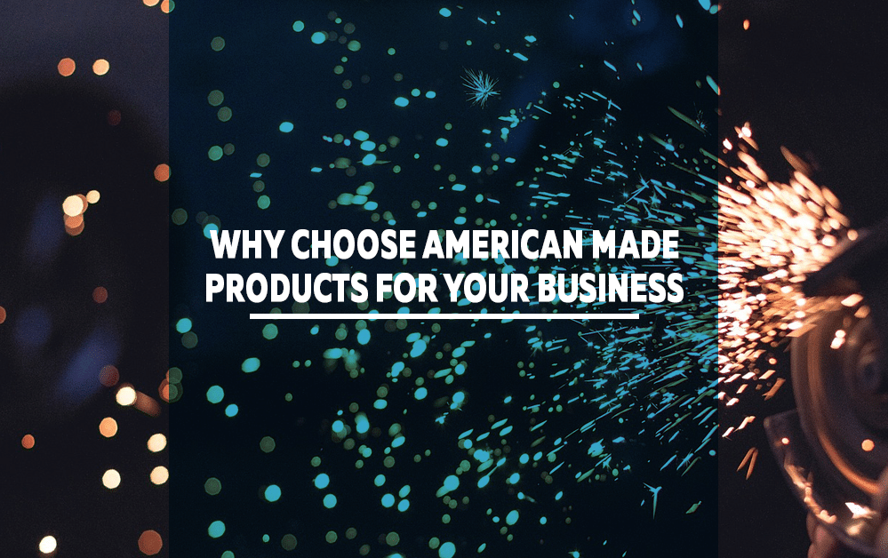 Why Choose American Made Products for Your Business