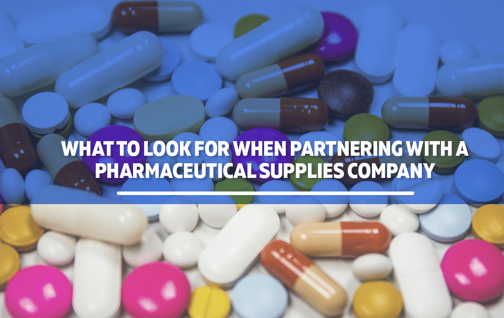 What To Look For When Partnering With A Pharmaceutical Supplies Company