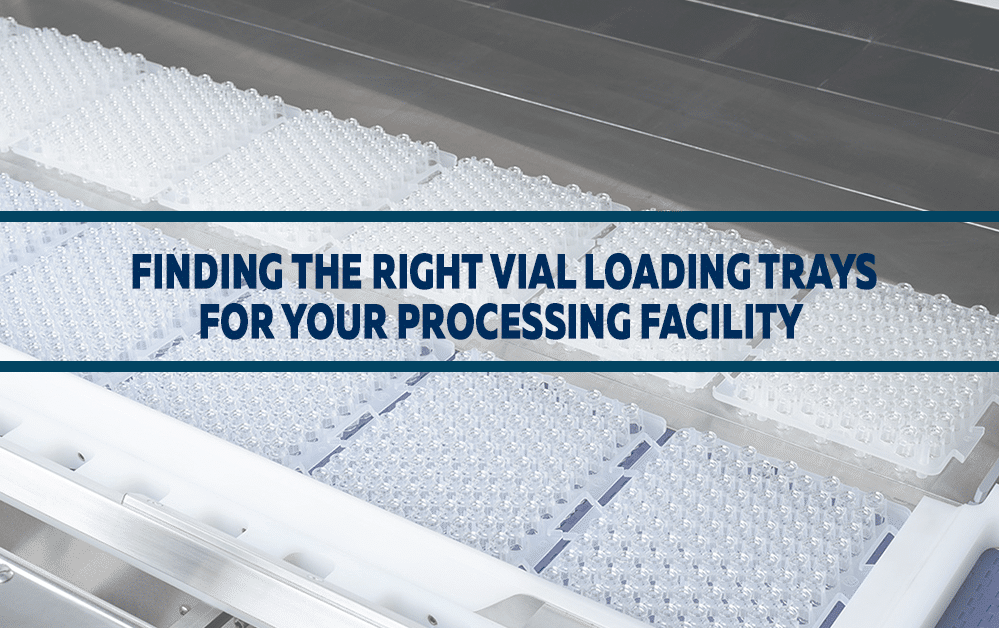 Finding the Right Vial Loading Trays for Your Processing Facility
